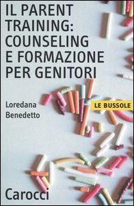 Libro Il parent training: counseling e formazione per genitori Loredana Benedetto