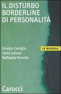 Libro Il disturbo borderline di personalità Giorgio Caviglia , Carla Iuliano , Raffaella Perrella