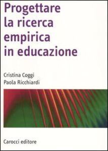 Foto Cover di Progettare la ricerca empirica in educazione, Libro di Cristina Coggi,Paola Ricchiardi, edito da Carocci
