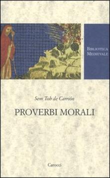 Proverbi morali. Testo spagnolo a fronte - Sem Tob de Carrión - copertina