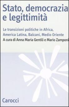 Stato, democrazia e legittimità. Le transizioni politiche in Africa, America Latina, Balcani e Medio Oriente.pdf
