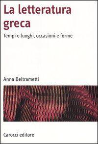 La letteratura greca. Tempi e luoghi, occasioni e forme