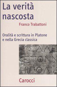 La verità nascosta. Oralità e scrittura in Platone e nella Grecia classica