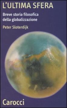 Mercatinidinataletorino.it L' ultima sfera. Breve storia filosofica della globalizzazione Image