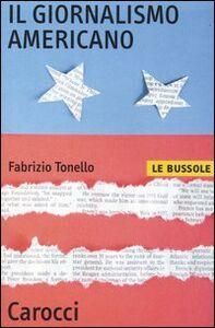 Foto Cover di Il giornalismo americano, Libro di Fabrizio Tonello, edito da Carocci