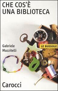 Libro Che cos'è una biblioteca Gabriele Mazzitelli