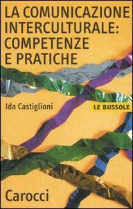 Libro La comunicazione interculturale: competenze e pratiche Ida Castiglioni