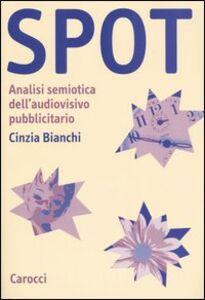Libro Spot. Analisi semiotica dell'audiovisivo pubblicitario Cinzia Bianchi