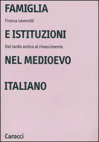 Famiglia e istituzioni nel Medioevo italiano. Dal tardo antico al rinascimento