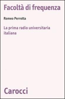Facoltà di frequenza. La prima radio universitaria italiana - Romeo Perrotta - copertina
