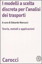 I modelli a scelta discreta per l'analisi dei trasporti. Teoria, metodi e applicazioni