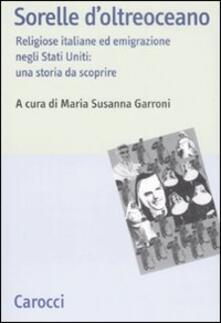 Sorelle doltreoceano. Religiose italiane ed emigrazione negli Stati Uniti: una storia da scoprire.pdf