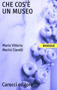 Libro Che cos'è un museo M. Vittoria Marini Clarelli