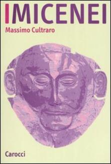 I micenei. Archeologia, storia, società dei Greci prima di Omero - Massimo Cultraro - copertina