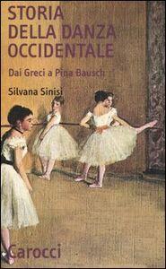 Libro Storia della danza occidentale. Dai greci a Pina Bausch Silvana Sinisi