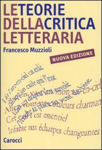 Foto Cover di Le teorie della critica letteraria, Libro di Francesco Muzzioli, edito da Carocci