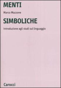Foto Cover di Menti simboliche. Introduzione agli studi sul linguaggio, Libro di Marco Mazzone, edito da Carocci