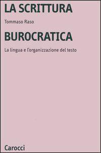 La scrittura burocratica. La lingua e l'organizzazione del testo