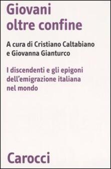 Giovani oltre confine. I discendenti e gli epigoni dell'emigrazione italiana nel mondo - copertina