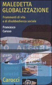 Maledetta globalizzazione. Frammenti di vita e di disobbedienza sociale