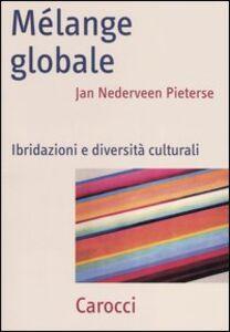 Libro Mélange globale. Ibridazioni e diversità culturali Jan Nederveen Pieterse