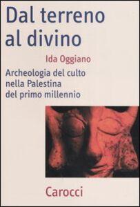 Libro Dal terreno al divino. Archeologia del culto nella Palestina del primo millennio Ida Oggiano