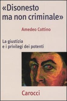 «Disonesto ma non criminale». La giustizia e i privilegi dei potenti.pdf