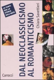 Dal Neoclassicismo al Romanticismo - Chiara Savettieri - copertina