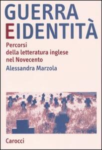 Guerra e identità. Percorsi della letteratura inglese nel Novecento - Alessandra Marzola - copertina