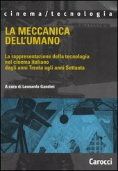 La meccanica dell'umano. La rappresentazione della tecnologia nel cinema italiano dagli anni Trenta agli anni Settanta