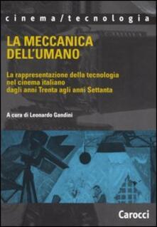 La meccanica dellumano. La rappresentazione della tecnologia nel cinema italiano dagli anni Trenta agli anni Settanta.pdf