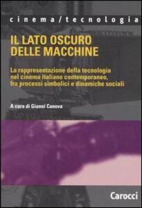 Foto Cover di Il lato oscuro delle macchine. La rappresentazione della tecnologia nel cinema italiano contemporaneo, fra processi simbolici e dinamiche sociali, Libro di  edito da Carocci