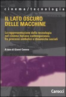 Il lato oscuro delle macchine. La rappresentazione della tecnologia nel cinema italiano contemporaneo, fra processi simbolici e dinamiche sociali - copertina