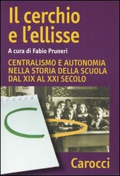 Il cerchio e l'ellisse. Centralismo e autonomia nella storia della scuola dal XIX al XXI secolo