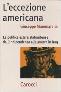 Foto Cover di L' eccezione americana. La politica estera statunitense dall'indipendenza alla guerra in Iraq, Libro di Giuseppe Mammarella, edito da Carocci