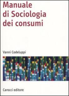 Manuale di sociologia dei consumi - Vanni Codeluppi - copertina