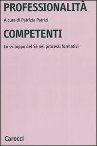 Foto Cover di Professionalità competenti. Lo sviluppo del sé nei processi formativi, Libro di  edito da Carocci