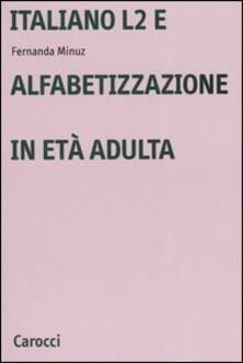 Italiano L2 e l'alfabetizzazione in età adulta - Fernanda Minuz - copertina