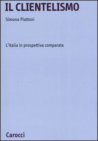 Il clientelismo. L'Italia in prospettiva comparata