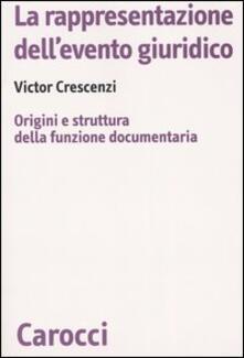 La rappresentazione dellevento giuridico. Origini e struttura della funzione documentaria.pdf