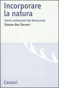 Incorporare la natura. Storie ambientali del Novecento