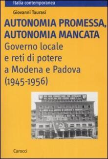 Daddyswing.es Autonomia promessa, autonomia mancata. Governo locale e reti di potere a Modena e Padova (1945-1956) Image