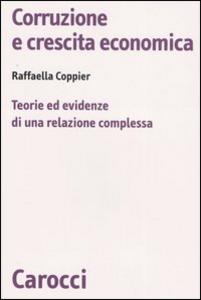 Libro Corruzione e crescita economica. Teorie ed evidenze di una relazione complessa Raffaella Coppier
