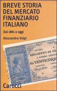 Foto Cover di Breve storia del mercato finanziario italiano. Dal 1861 a oggi, Libro di Alessandro Volpi, edito da Carocci