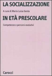 La socializzazione in età prescolare. Competenze e percorsi evolutivi - Maria Luisa Genta - copertina