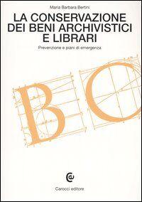 La conservazione dei beni archivistici e librari. Prevenzione e piani di emergenza
