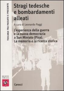 Libro Stragi tedesche e bombardamenti alleati. L'esperienza della guerra e la nuova democrazia a San Miniato (Pisa). La memoria e la ricerca storica