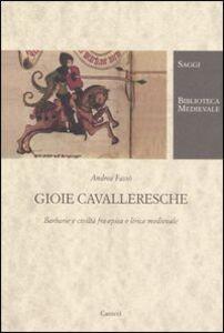 Foto Cover di Gioie cavalleresche. Barbarie e civiltà fra epica e lirica medievale, Libro di Andrea Fassò, edito da Carocci