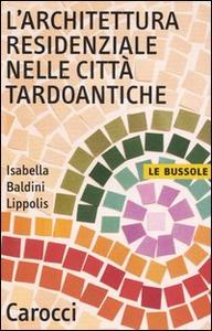 Libro L' architettura residenziale nelle città tardoantiche Isabella Baldini Lippolis