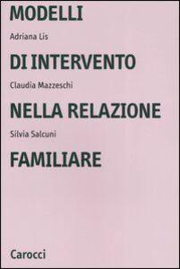 Libro Modelli di intervento nella relazione familiare Adriana Lis , Claudia Mazzeschi , Silvia Salcuni